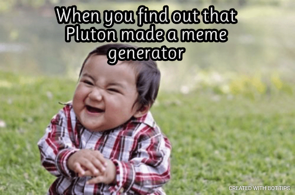 When you find out that Pluton made a meme generator
